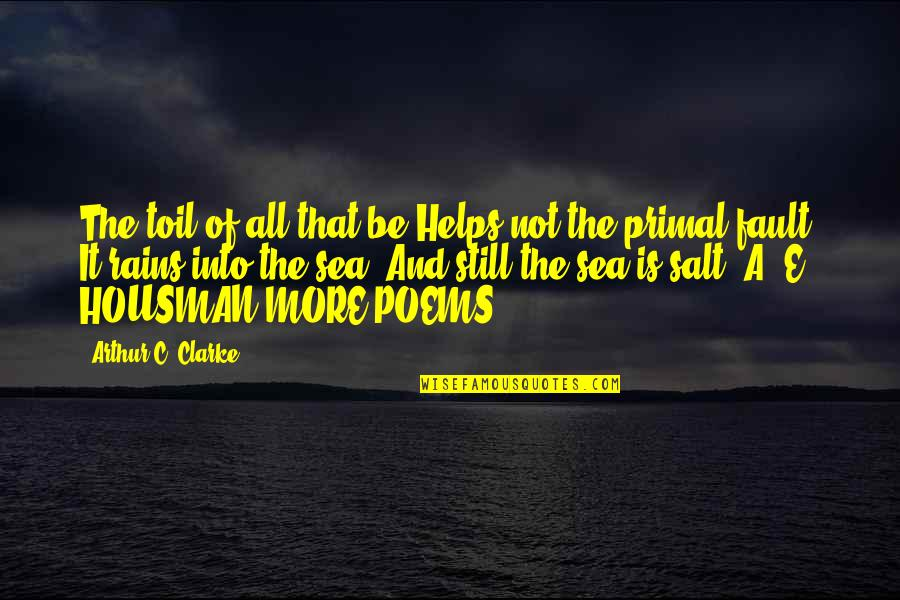 Sea Poems And Quotes By Arthur C. Clarke: The toil of all that be Helps not