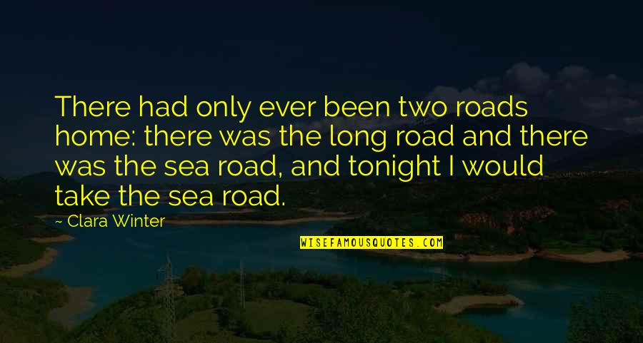 Seafarer's Quotes By Clara Winter: There had only ever been two roads home: