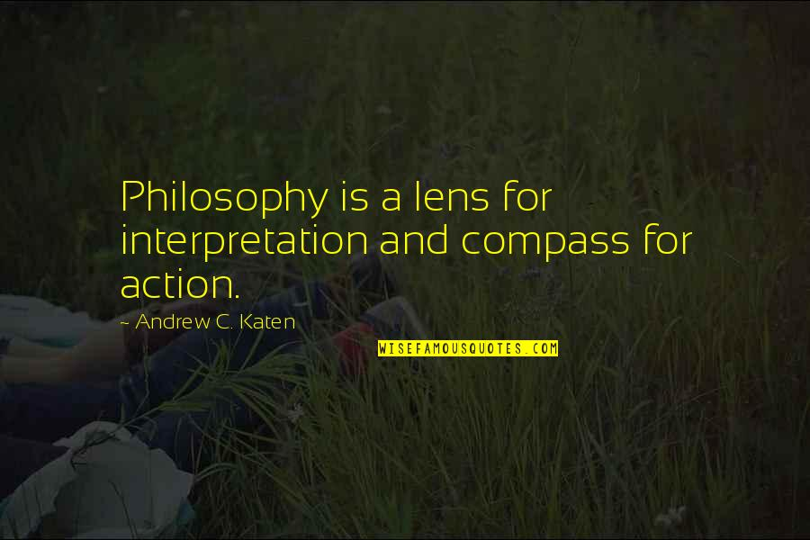 Seafarers Quotes Quotes By Andrew C. Katen: Philosophy is a lens for interpretation and compass