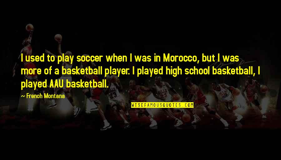 Seafarers Quotes Quotes By French Montana: I used to play soccer when I was