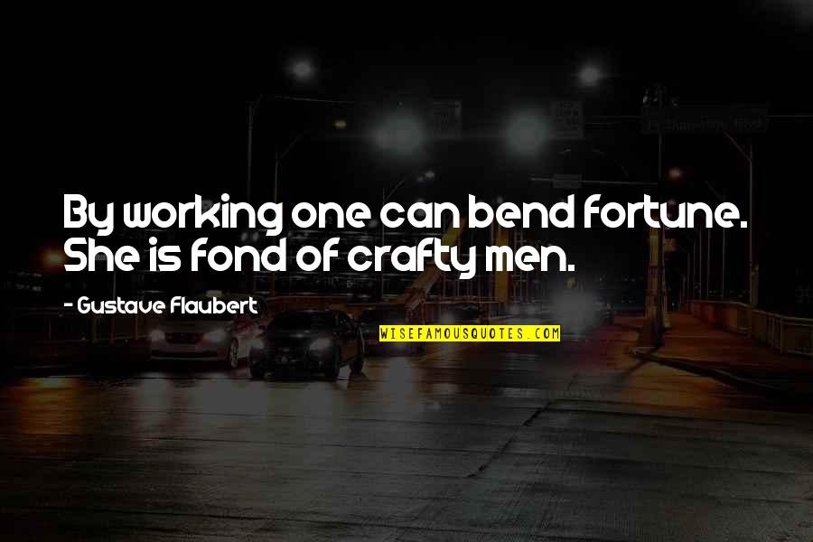 Seafarers Quotes Quotes By Gustave Flaubert: By working one can bend fortune. She is