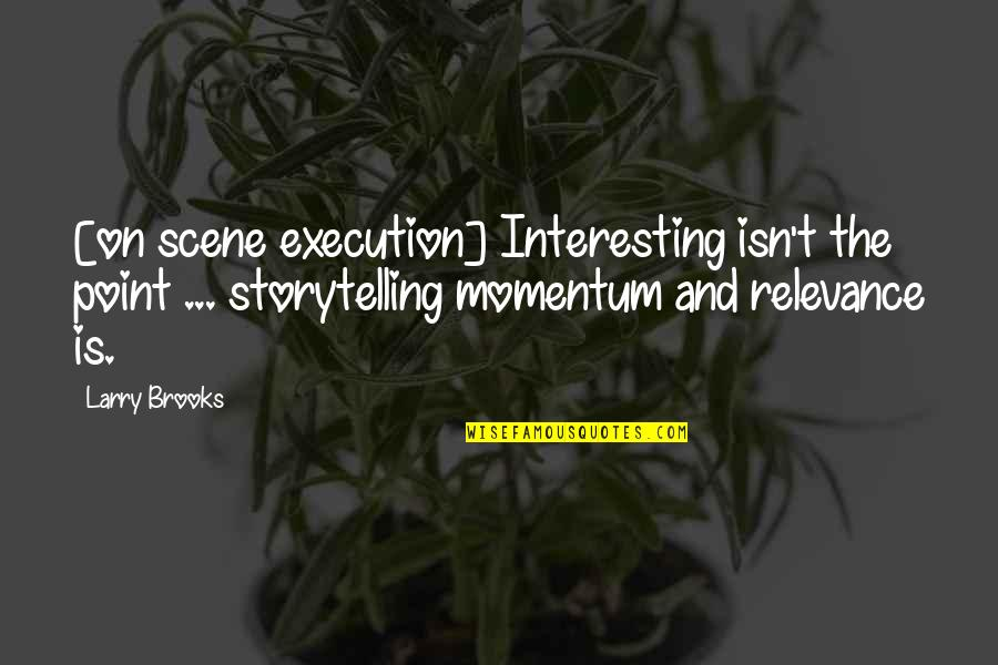 Seafarers Quotes Quotes By Larry Brooks: [on scene execution] Interesting isn't the point ...