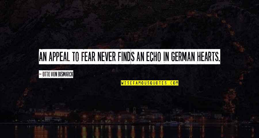 Seafarers Quotes Quotes By Otto Von Bismarck: An appeal to fear never finds an echo