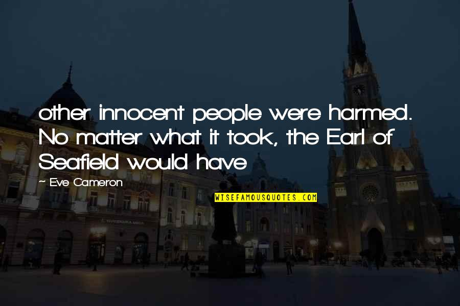 Seafield Quotes By Eve Cameron: other innocent people were harmed. No matter what