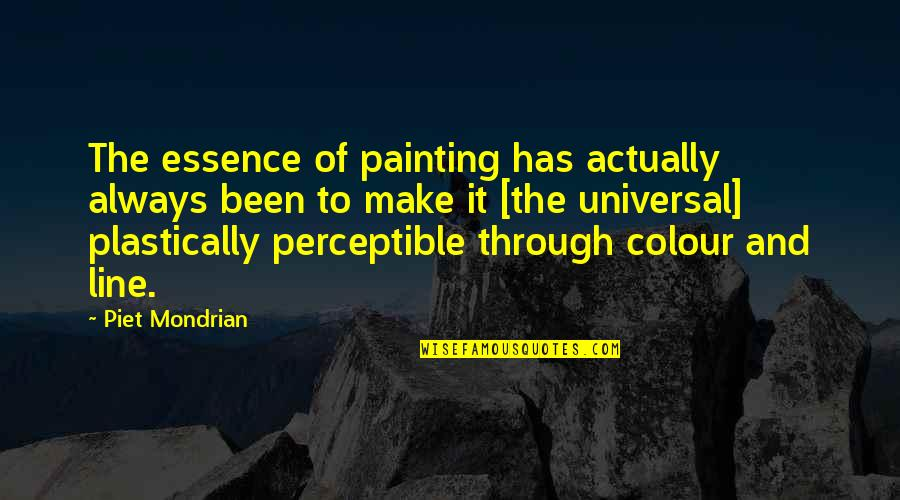 Seafield Quotes By Piet Mondrian: The essence of painting has actually always been