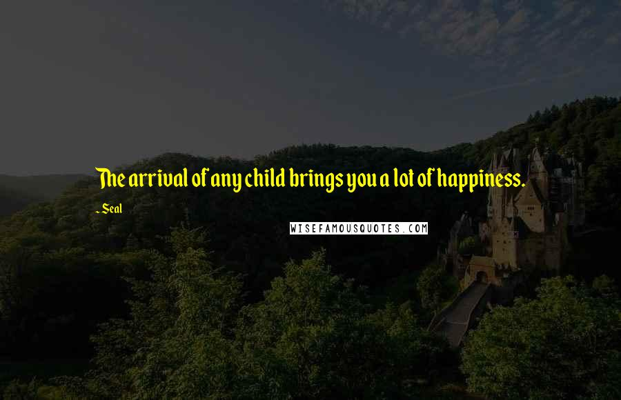 Seal quotes: The arrival of any child brings you a lot of happiness.