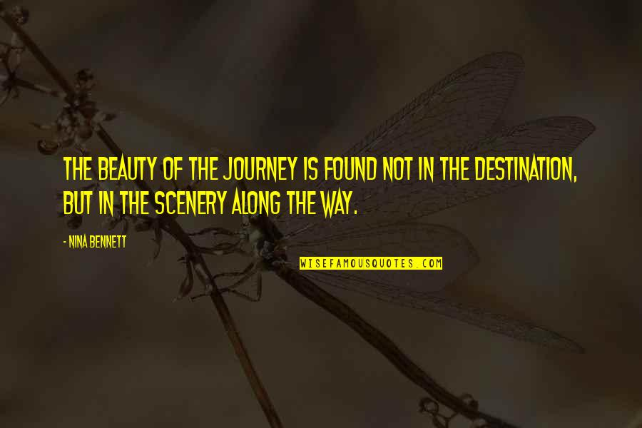 Sealand Lady Quotes By Nina Bennett: The beauty of the journey is found not