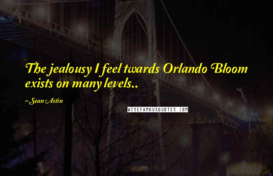 Sean Astin quotes: The jealousy I feel twards Orlando Bloom exists on many levels..
