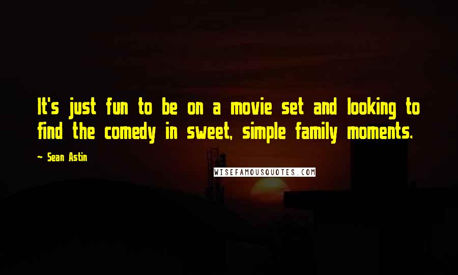 Sean Astin quotes: It's just fun to be on a movie set and looking to find the comedy in sweet, simple family moments.