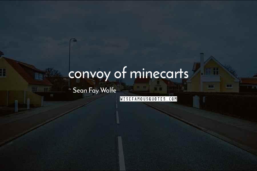Sean Fay Wolfe quotes: convoy of minecarts