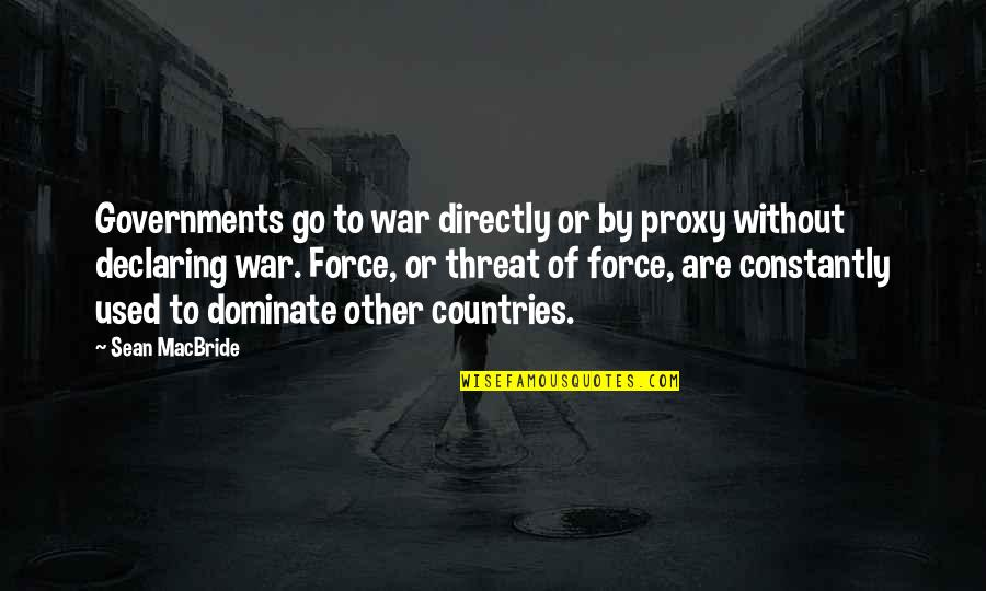 Sean Macbride Quotes By Sean MacBride: Governments go to war directly or by proxy