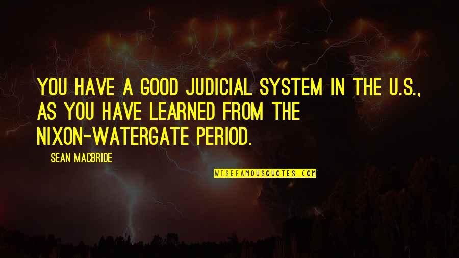 Sean Macbride Quotes By Sean MacBride: You have a good judicial system in the