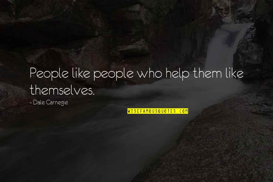 Sean Matsuda Quotes By Dale Carnegie: People like people who help them like themselves.