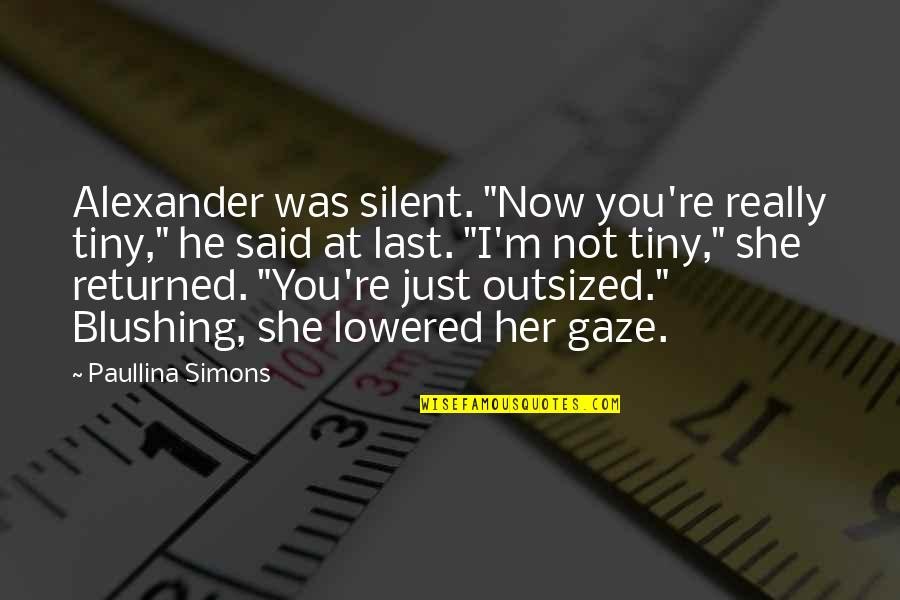 "Sean Matsuda Quotes By Paullina Simons: Alexander was silent. ""Now you're really tiny,"" he"