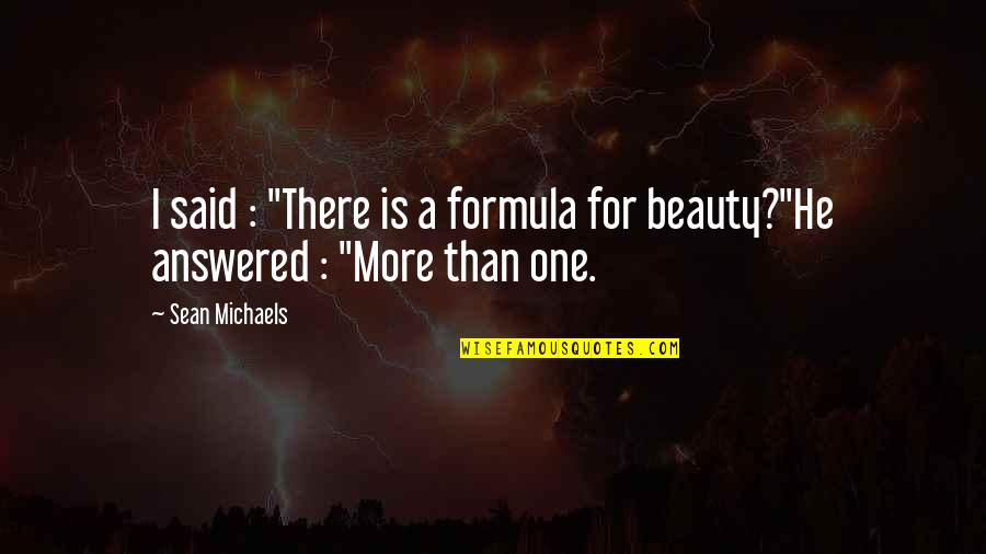 "Sean Michaels Quotes By Sean Michaels: I said : ""There is a formula for"