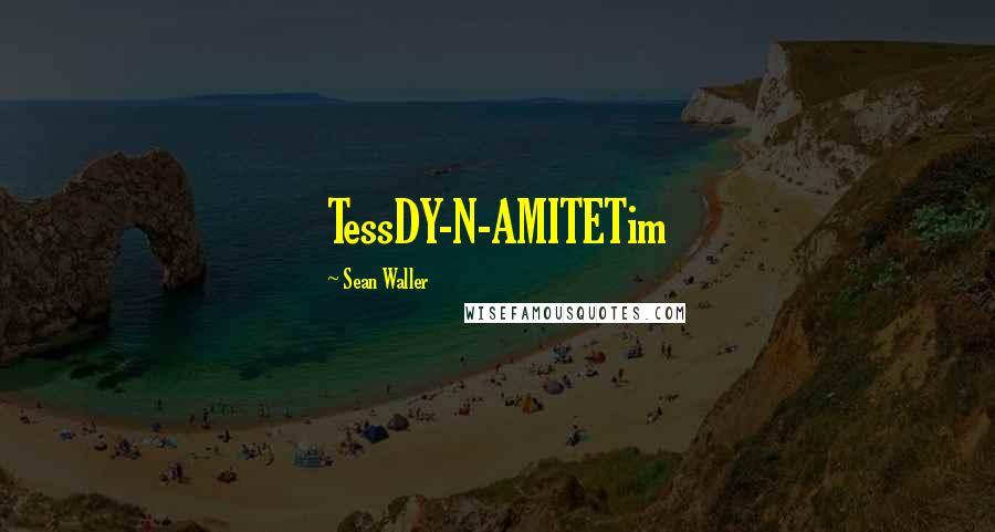 Sean Waller quotes: TessDY-N-AMITETim