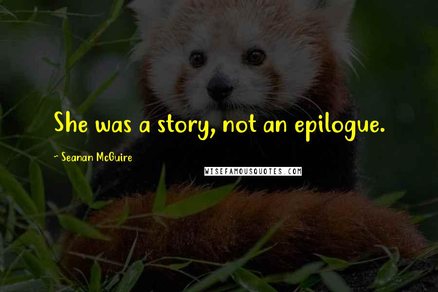 Seanan McGuire quotes: She was a story, not an epilogue.