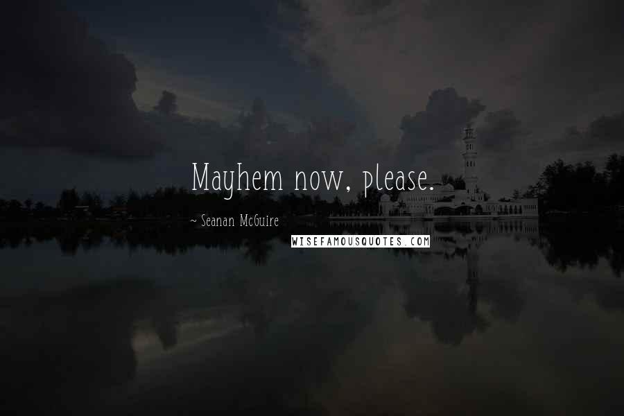 Seanan McGuire quotes: Mayhem now, please.