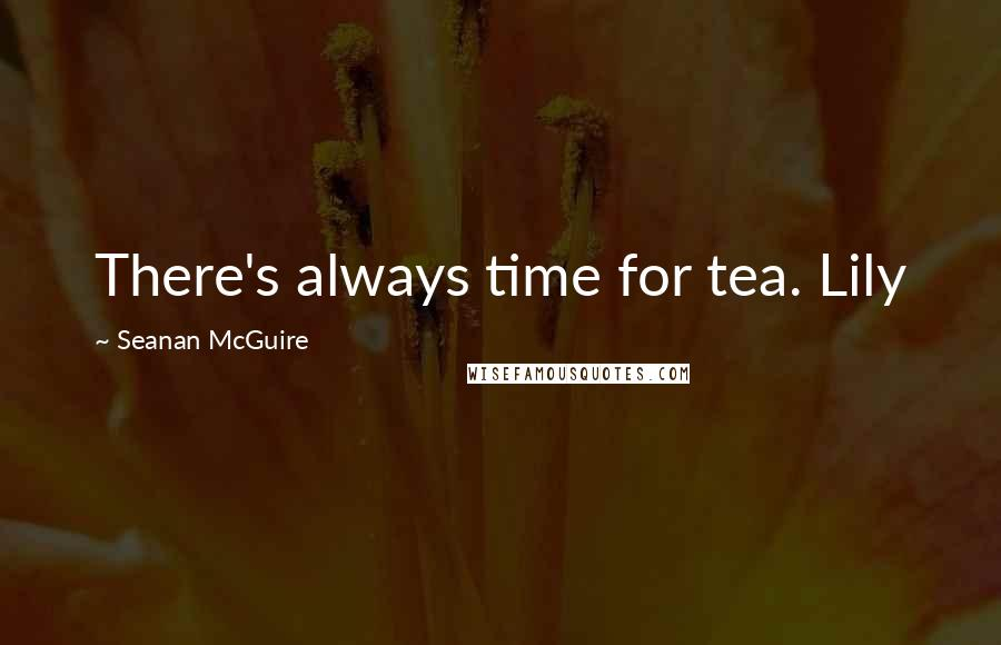 Seanan McGuire quotes: There's always time for tea. Lily