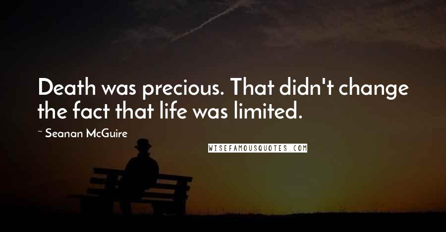 Seanan McGuire quotes: Death was precious. That didn't change the fact that life was limited.