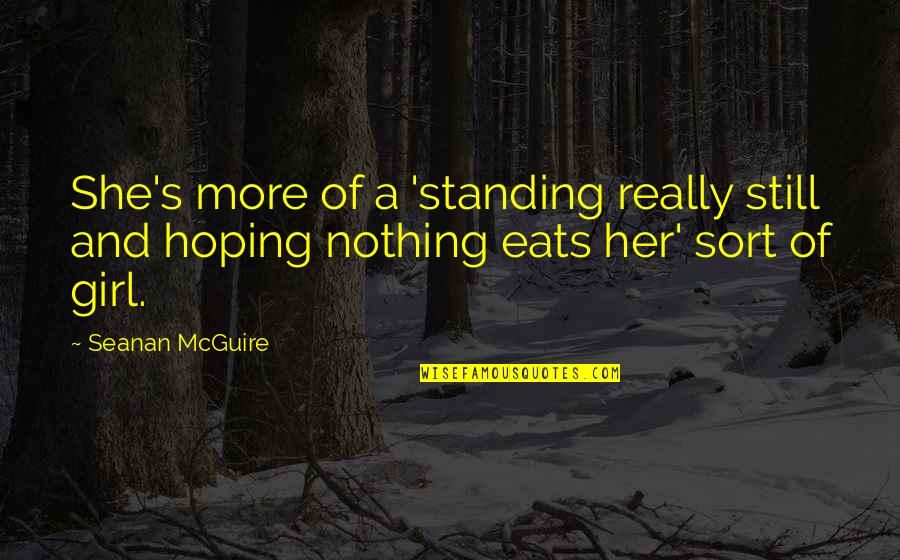 Seanan Mcguire Quotes By Seanan McGuire: She's more of a 'standing really still and