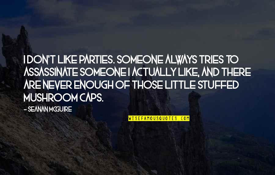 Seanan Mcguire Quotes By Seanan McGuire: I don't like parties. Someone always tries to