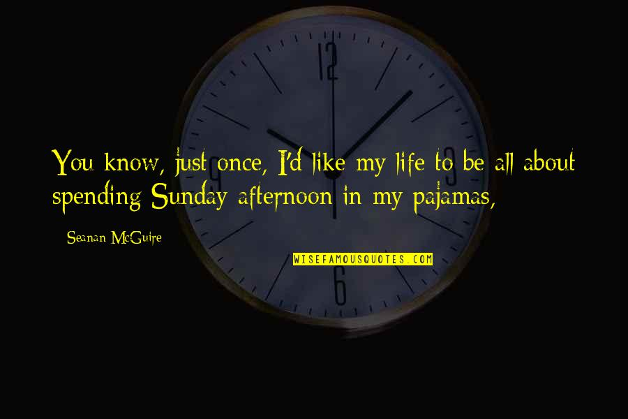 Seanan Mcguire Quotes By Seanan McGuire: You know, just once, I'd like my life