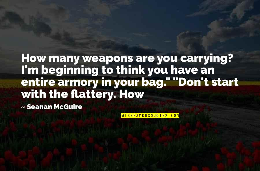 Seanan Mcguire Quotes By Seanan McGuire: How many weapons are you carrying? I'm beginning