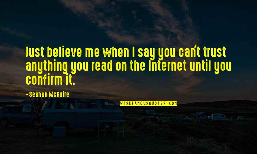 Seanan Mcguire Quotes By Seanan McGuire: Just believe me when I say you can't