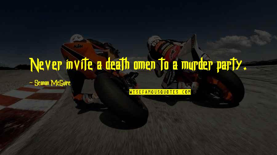 Seanan Mcguire Quotes By Seanan McGuire: Never invite a death omen to a murder