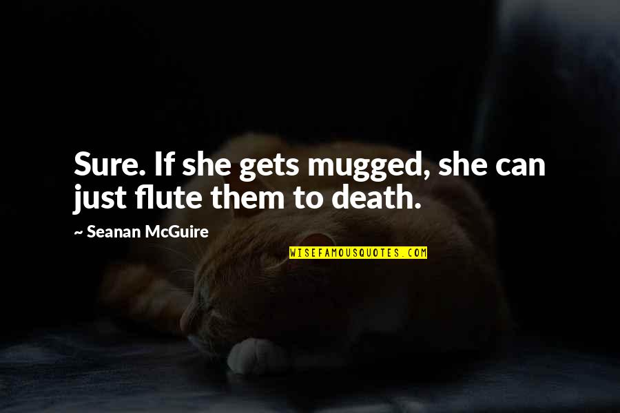 Seanan Mcguire Quotes By Seanan McGuire: Sure. If she gets mugged, she can just