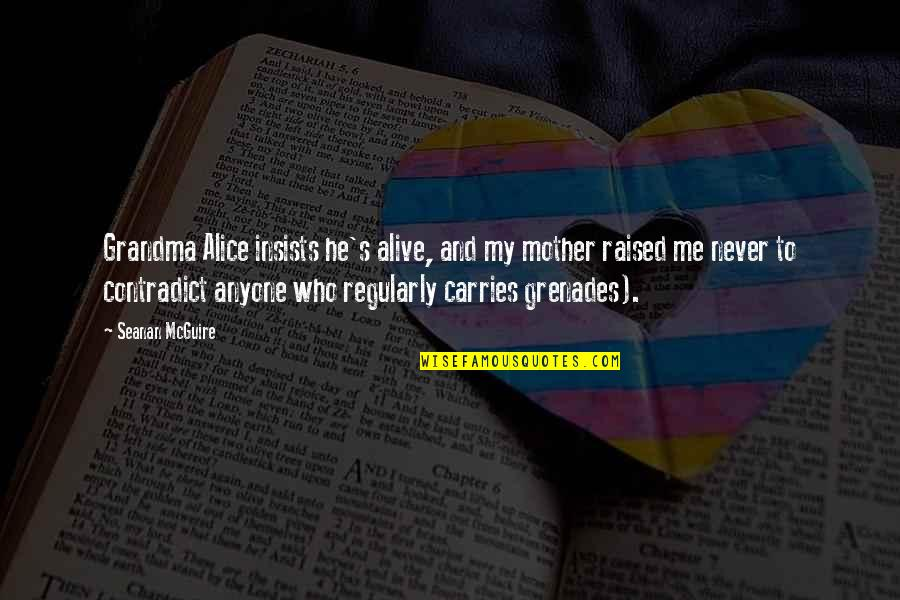 Seanan Mcguire Quotes By Seanan McGuire: Grandma Alice insists he's alive, and my mother