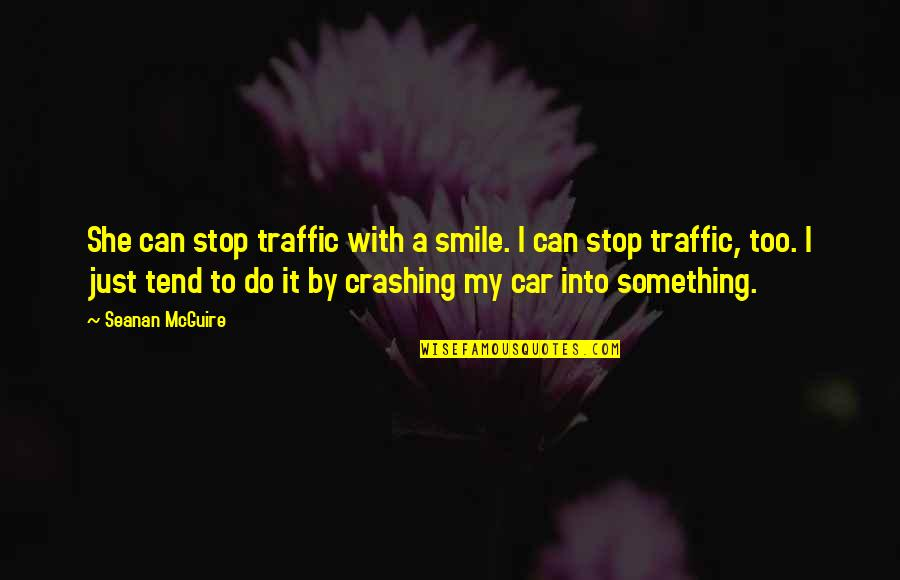 Seanan Mcguire Quotes By Seanan McGuire: She can stop traffic with a smile. I