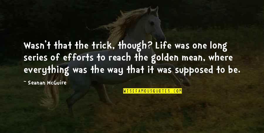 Seanan Mcguire Quotes By Seanan McGuire: Wasn't that the trick, though? Life was one
