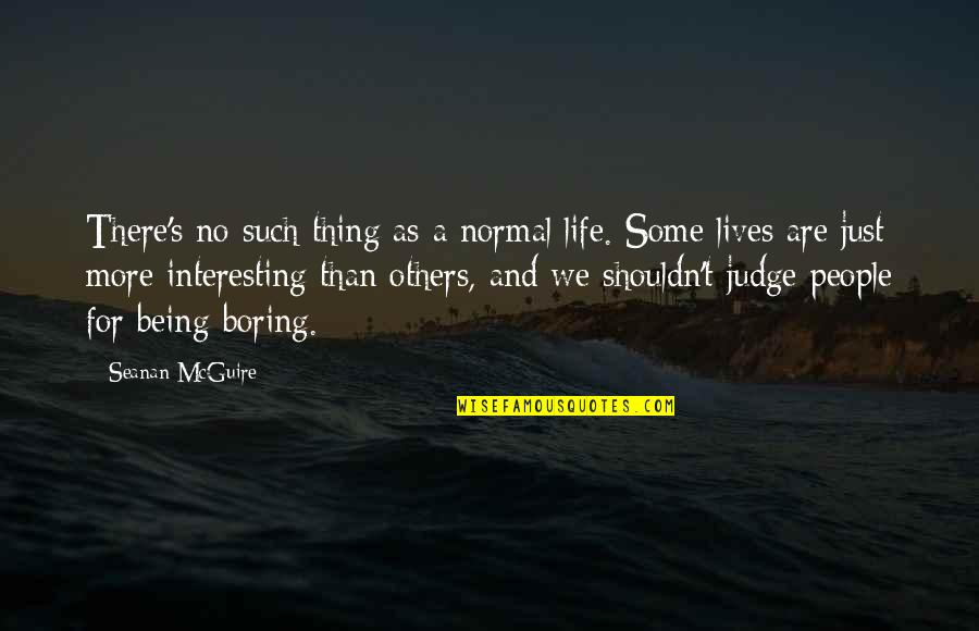 Seanan Mcguire Quotes By Seanan McGuire: There's no such thing as a normal life.