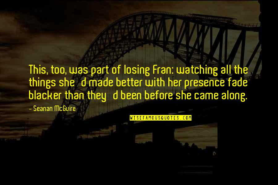 Seanan Mcguire Quotes By Seanan McGuire: This, too, was part of losing Fran: watching