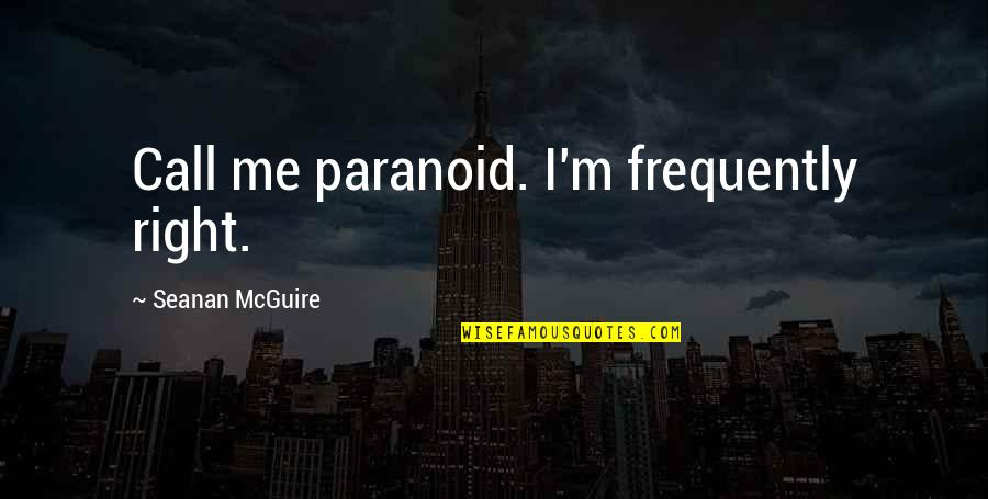 Seanan Mcguire Quotes By Seanan McGuire: Call me paranoid. I'm frequently right.