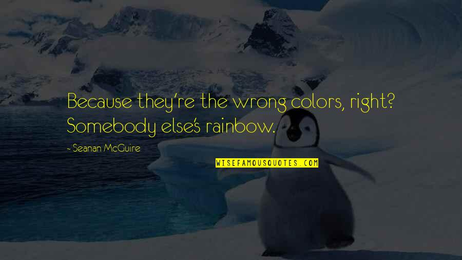 Seanan Mcguire Quotes By Seanan McGuire: Because they're the wrong colors, right? Somebody else's