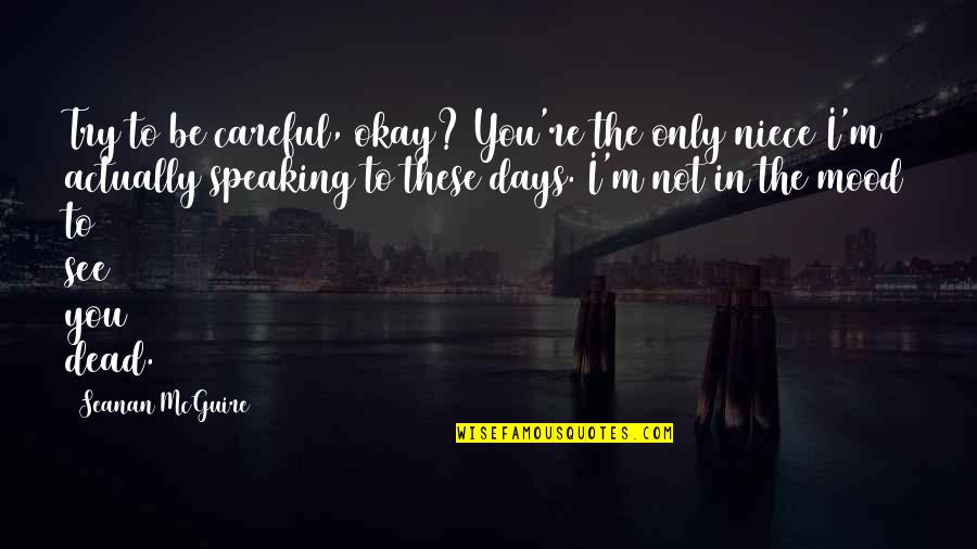 Seanan Mcguire Quotes By Seanan McGuire: Try to be careful, okay? You're the only