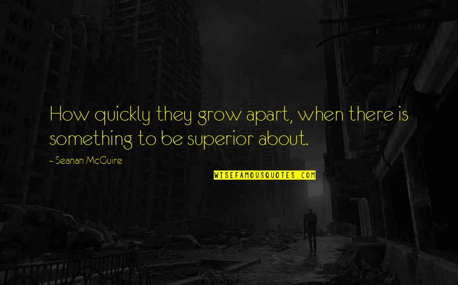 Seanan Mcguire Quotes By Seanan McGuire: How quickly they grow apart, when there is