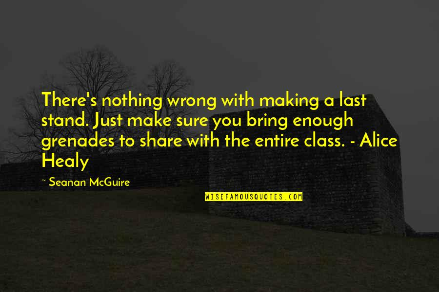Seanan Mcguire Quotes By Seanan McGuire: There's nothing wrong with making a last stand.