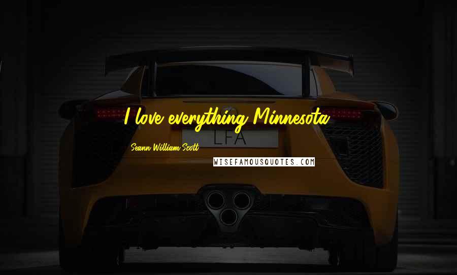 Seann William Scott quotes: I love everything Minnesota.