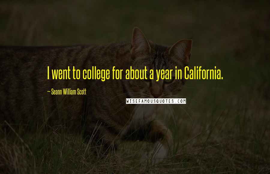 Seann William Scott quotes: I went to college for about a year in California.
