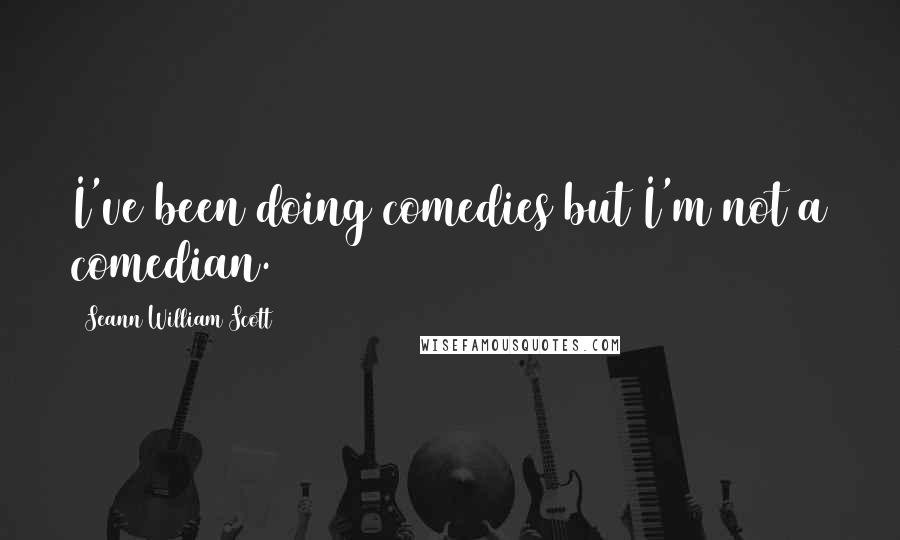 Seann William Scott quotes: I've been doing comedies but I'm not a comedian.