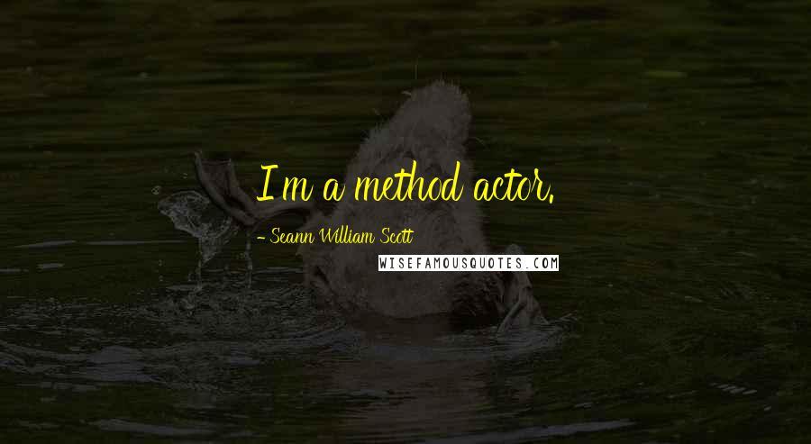 Seann William Scott quotes: I'm a method actor.