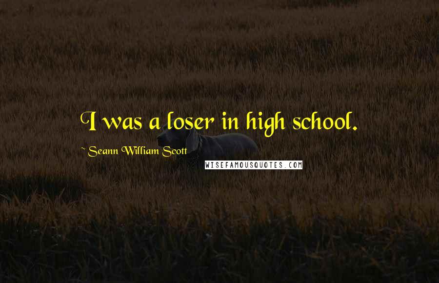 Seann William Scott quotes: I was a loser in high school.