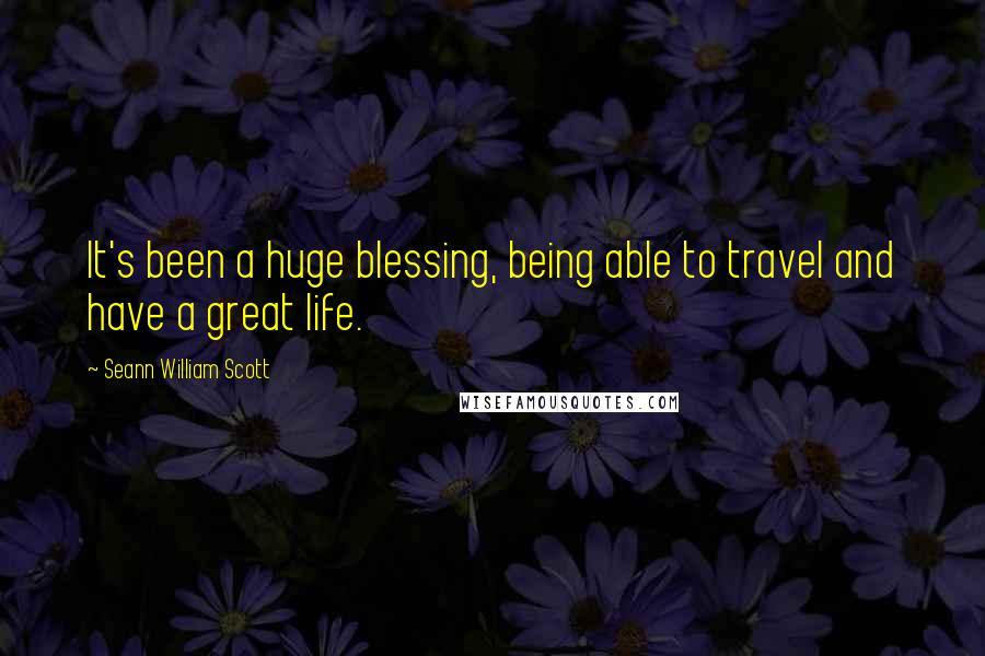 Seann William Scott quotes: It's been a huge blessing, being able to travel and have a great life.