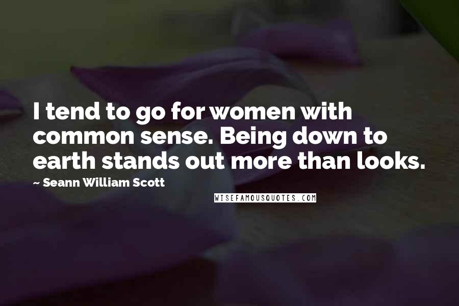 Seann William Scott quotes: I tend to go for women with common sense. Being down to earth stands out more than looks.