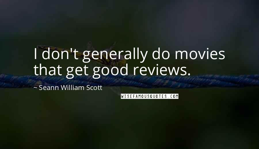 Seann William Scott quotes: I don't generally do movies that get good reviews.