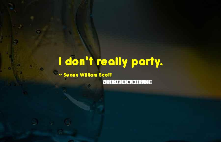 Seann William Scott quotes: I don't really party.